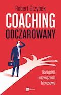 Coaching odczarowany. Narzędzia i rozwiązania biznesowe - Robert Grzybek - ebook