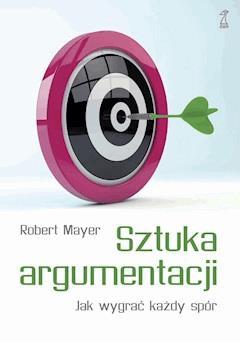Sztuka argumentacji. Jak wygrać - Robert Mayer - ebook