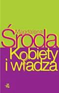 Kobiety i władza - Magdalena Środa - ebook