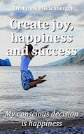 Create more joy, happiness and success - Frank Mildenberger - E-Book