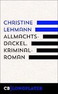 Allmachtsdackel. Kriminalroman - Christine Lehmann - E-Book