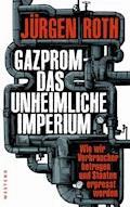 Gazprom-Das unheimliche Imperium - Jürgen Roth - E-Book