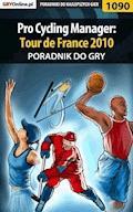 """Pro Cycling Manager: Tour de France 2010 - poradnik do gry - Amadeusz """"ElMundo"""" Cyganek - ebook"""