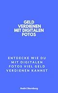 Geld verdienen mit digitalen Fotos - Andre Sternberg - E-Book