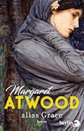 alias Grace - Margaret Atwood - E-Book