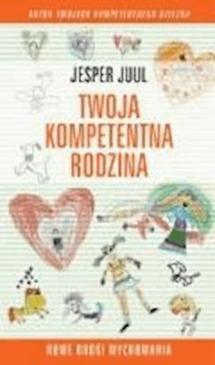 Twoja kompetentna rodzina. Nowe drogi wychowania  - Jesper Juul - ebook