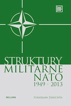 Struktury militarne NATO 1949-2013 - Stanisław Zarychta - ebook