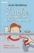Lache, solange du noch Zähne hast - Arno Backhaus - E-Book