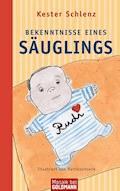 Bekenntnisse eines Säuglings - Kester Schlenz - E-Book