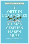 111 Orte in Los Angeles, die man gesehen haben muss - Laurel Moglen - E-Book