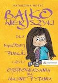 Bajkowierszyki dla Młodej Publiki, czyli o(d)powiadania na ważne pytania - Katarzyna Moryc - ebook