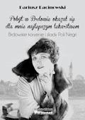 Pobyt w Brdowie okazał się dla mnie najlepszym lekarstwem. Brdowskie korzenie i ślady Poli Negri. - Dariusz Marek Racinowski - ebook