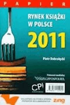 Rynek książki w Polsce 2011. Papier - Piotr Dobrołęcki - ebook