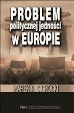 Problem politycznej jedności w Europie - Marek A. Cichocki - ebook