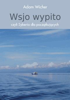Wsjo wypito, czyli Syberia dla początkujących - Adam Wicher - ebook