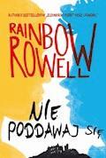 Nie poddawaj się. Wzlot i upadek Simona Snowa - Rainbow Rowell - ebook
