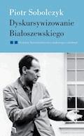 Dyskursywizowanie Białoszewskiego. Tom2. Dyskursy literaturoznawstwa literackiego i szkolnego - Piotr Sobolczyk - ebook