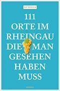 111 Orte im Rheingau, die man gesehen haben muss - HP Mayer - E-Book