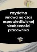 Przydatna umowa na czas usprawiedliwionej nieobecności pracownika - Jakub Ziarno - ebook