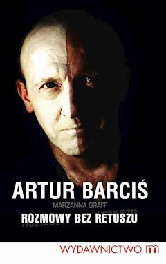 Artur Barciś. Rozmowy bez retuszu - Marzanna Graff, Artur Barciś - ebook