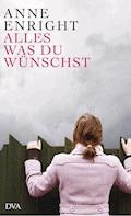 Alles, was du wünschst - Anne Enright - E-Book