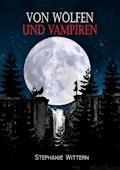 Von Wölfen und Vampiren - Stephanie Wittern - E-Book