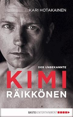 Der unbekannte Kimi Räikkönen - Kari Hotakainen - E-Book