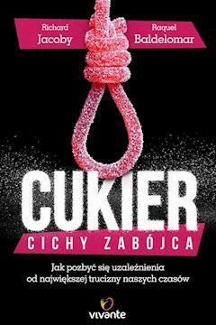 Cukier – cichy zabójca. Jak pozbyć się uzależnienia od największej trucizny naszych czasów - Richard Jacoby, Raquel Baldelomar - ebook