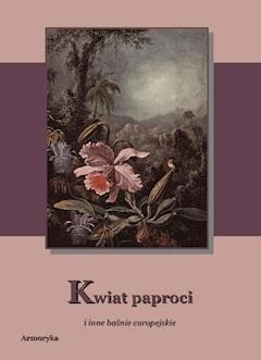 Kwiat paproci i inne baśnie - Andrzej Sarwa, Henryk Sienkiewicz, Hans Christian Andersen - ebook