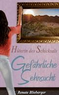 Hüterin des Schicksals - Gefährliche Sehnsucht - Renate Blieberger - E-Book