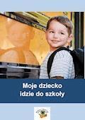 Moje dziecko idzie do szkoły - Beata Zielińska-Rocha, Wanda Pakulniewicz - ebook