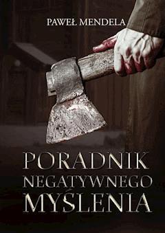 Poradnik negatywnego myślenia - Paweł Mendela - ebook