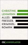 Allesfresser. Kriminalroman - Christine Lehmann - E-Book