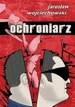 Ochroniarz - Jarosław Wojciechowski - ebook