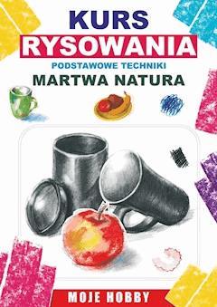 Kurs rysowania. Podstawowe techniki. Martwa natura - Mateusz Jagielski - ebook