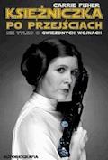 Księżniczka po przejściach. Nie tylko o Gwiezdnych Wojnach - Carrie Fisher - ebook