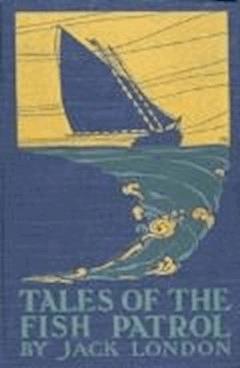 Tales of the Fish Patrol - Jack London - ebook