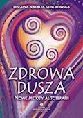 Zdrowa dusza. Nowe metody autoterapii - Lesława Natalia Jaworowska - ebook