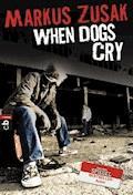When Dogs Cry - Markus Zusak - E-Book