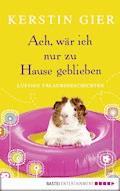 Ach, wär ich nur zu Hause geblieben - Kerstin Gier - E-Book