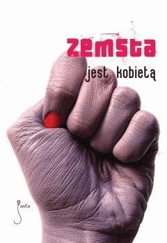 Zemsta jest kobietą - Szymon Bogacz, Anna Dominiczak, Grzegorz Filip - ebook