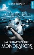 Im Schatten des Mondkaisers - Bernd Perplies - E-Book