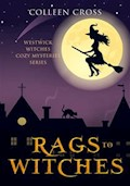 Rags to Witches : A Westwick Corners Cozy Mystery - Colleen Cross - E-Book