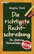 Die richtigste Rechtschreibung - Angela Troni - E-Book
