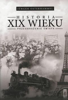 Historia XIX wieku. Przeobrażenie świata - Jürgen Osterhammel - ebook