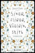 Singe, fliege, Vöglein, stirb - Janet Clark - E-Book