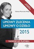 Umowy zlecenia, umowy o dzieło 2015. Wydanie 2 - Elżbieta Młynarska-Wełpa - ebook