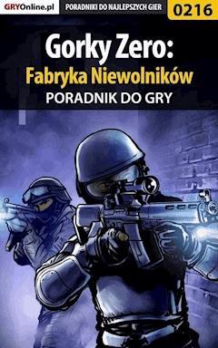 """Gorky Zero: Fabryka Niewolników - poradnik do gry - Borys """"Shuck"""" Zajączkowski - ebook"""