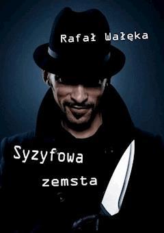 Syzyfowa zemsta - Rafał Wałęka - ebook