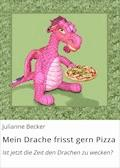 Mein Drache frisst gern Pizza - Julianne Becker - E-Book